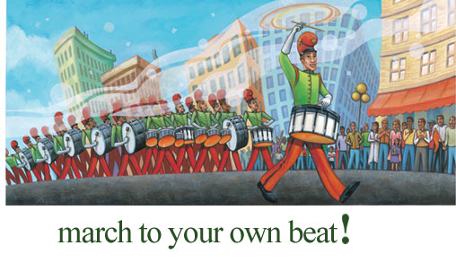 march to your own beat!